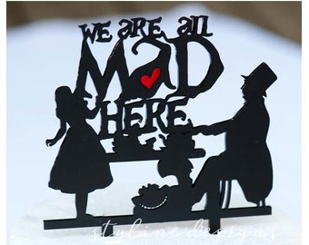 We are all Mad Here - Humor Cake Topper