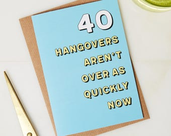 40th Birthday card - 40th Birthday - Birthday card - 40 years old - greetings card - funny birthday card - Hangover card - funny card