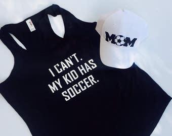 Soccer Mom Shirt, Soccer Mom Hat, I can't my kid has Soccer