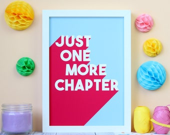 Just One More Chapter Print. Bookish Print. Literary Print. Literary Poster. Book Lover. Book Worm. Book Nerd. Book Geek. Read More Books.