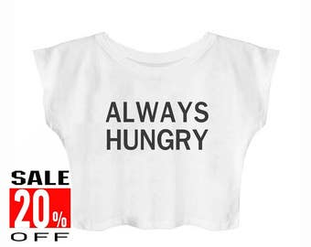 Always hungry shirt funny top blogger tee tumblr funny shirt hipster shirt women graphic tshirt women top crop top cropped shirt