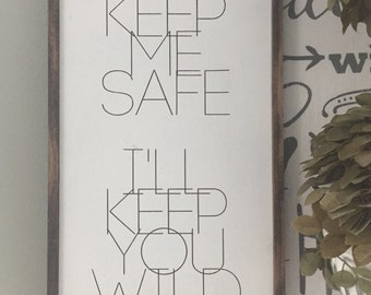 Wood Sign • You Keep Me Safe, I'll Keep You Wild Quote Sign