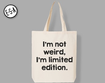 I'm Not Weird, I'm Limited Edition.  Reusable Grocery Market Tote. Groceries. Bag. Bridesmaid Bag.