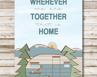 Camping Printable  Home Quote Wherever We Are Together That Is Home 4x6 5x7 8x10 11x14 Instant Download RV Print Vintage Camper Art