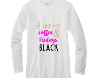 Clothing Gift, Black Friday TShirt, Black Friday Shopping Team, Black Friday Swag, Thanksgiving Shirt, I like my coffee and Fridays black