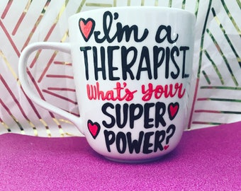 I'm a therapist- what's your super power? Therapist mug. Therapist gift. Occupational therapist mug. Nursing mug. Doctor mug. Nursing gift.