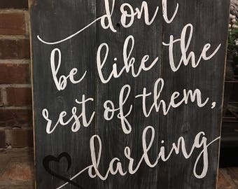 Dont be like the rest of them darling hand painted distressed grey sign
