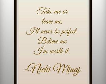 Take me or leave me, I'll never be perfect. Believe me I'm worth it - Nicki Minaj - Lyrics - Print - Marilyn Monroe Lyrics - Pink Friday
