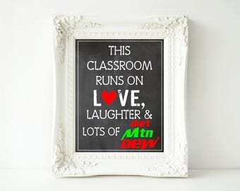 This Classroom Runs On Love, Laughter & Lots of Diet Mountain Dew - 11x14 Digital Printable Sign