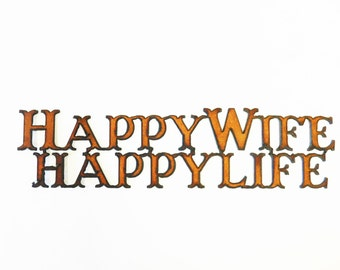Happy wife happy life sign made out of rusted rustic rusty recycled metal