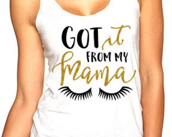 Got it from my mama tank top for tweens, teens, and ladies funny graphic saying