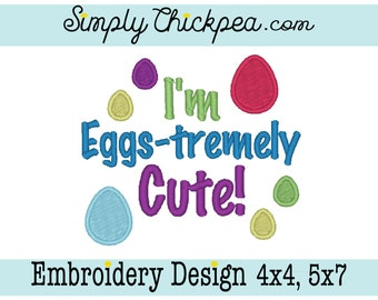 Embroidery Design - I'm Eggs-Tremely Cute - Easter Eggs - Saying - Perfect for Baby - For 4x4 and 5x7 Hoops