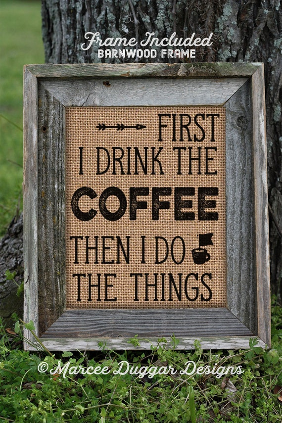 Framed Coffee House | First I drink the Coffee Then I do the Things | Housewarming Gift | Java | #0213