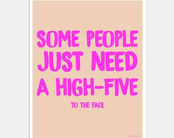 Some People Just Need a High-Five to the Face - Funny Life Quote Art - Funny Quote Poster - Typography Print - Hot Pink and Coral Art