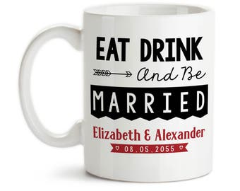 Coffee Mug, Eat Drink And Be Married 002 Personalized Wedding Gift Bride and Groom Names Wedding Keepsake, Gift Idea, Large Coffee Cup