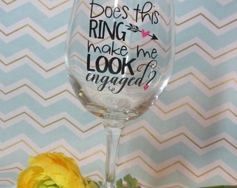 Does This Ring Make Me Look Engaged Wine Glass, engaged wine glass, wedding wine glass, Bride to be, bride gift,