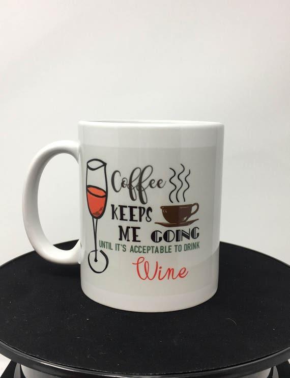 Funny Coffee Mug, Tea Mug, Coffee Keeps Me Going until it's acceptable to drink Wine, Large Coffee Mug, Personalized Mug, Mom Gift, Tea cup