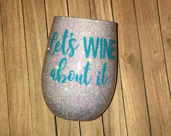Custom Hand Glittered Wine Glass-Lets Wine About It