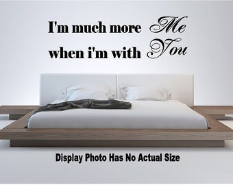 I'm much more me when I'm with you Wall Quote Saying Vinyl Decal Sticker Mirror Living Room Home Decor Bedroom Hallway Art Mural