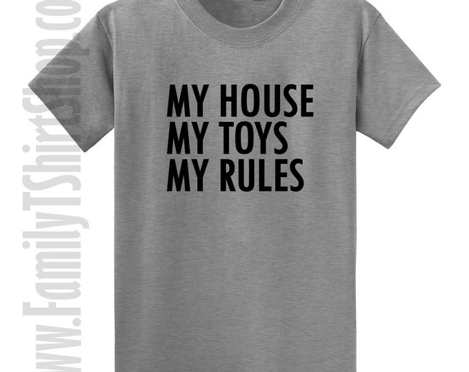 My House My Rules My Toys T-shirt