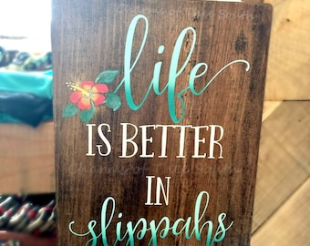 Life is better in Slippahs - Hawaiian Decor - Hawaiian Sign