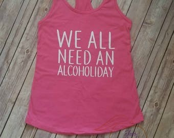 We All Need An Alocholiday Tank/ Summer Tank/ Poolside Tank/ Beach Tank/ Adult Tank/ Funny Tank/ Alcohol/ Poolside/ Beach/ Vacation/