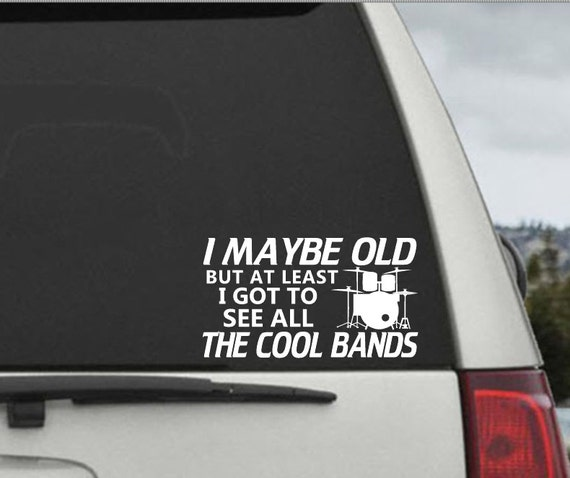 I Maybe Old But At Least I Got to See all the Cool Bands Decal - Car Window Decal Sticker -  Laptop Decal Music Fan Decal Gutiar Or Drums
