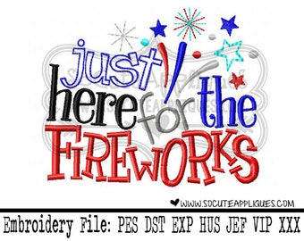 4th of July Embroidery design 5x7 6x10 Just here for the Fireworks, red white & blue, american, Independence Day, socuteappliques, patriotic