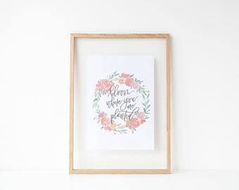 DIGITAL DOWNLOAD | bloom | inspirational quote | hand lettered print | housewarming gift | kitchen print | spring print | floral print