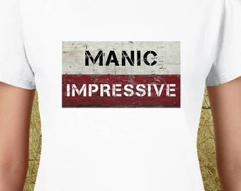 Manic Impressive Ladies Tee,high quality tees,creativity,gift for her,gift for mom,gift for wife,gift for girlfriend,best girlfriend