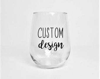 Custom Design  // Stemless 17.5 oz Wine Glass // Custom Saying Wine Glass // Personalized Wine Glass