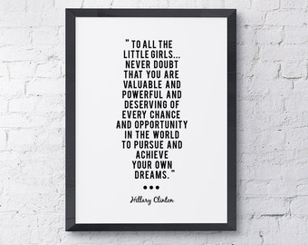 """Typography """"To All The Little Girls Never Doubt That You Are Valuable And Powerful"""" Motivational Inspirational Hillary Clinton Quote Print"""