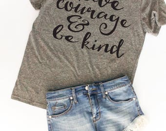 Have Courage & Be Kind Tshirt / Christian Shirts / Faith Shirts / Women's Tshirts / Lady Boss Shirt / Cute Workout Tee / Teacher Shirts