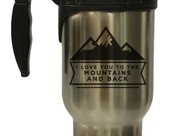 I Love You To The Mountains and Back 12 oz Hot/ Cold Travel Mug