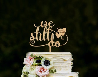 We Still Do Cake Topper,Wedding Cake Topper, Anniversary Cake Topper, Custom We Still Do Cake Topper with names, Personalized Cake Topper