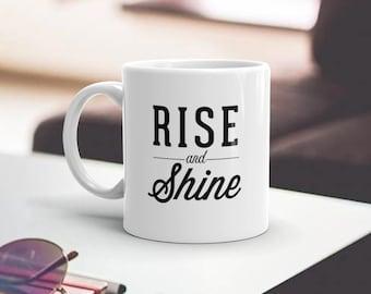 Rise and Shine Mug - Ceramic Mug - Coffee Mug - Rise and Shine Ceramic Mug - Rise and Shine - Mug
