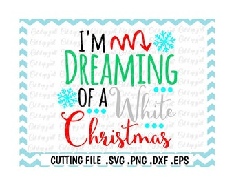 I'm Dreaming of a White Christmas Svg-Dxf- Png-Eps-Fcm, Cutting Files for Silhouette Cameo/Cricut and More.