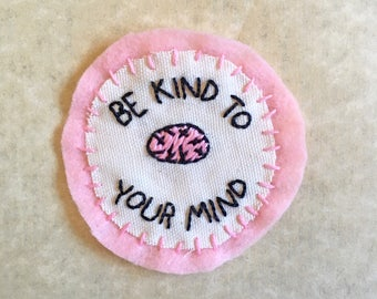 Be Kind To Your Mind Badge — Hand-Embroidered Patch for Mental Health Awareness Month — 50% of Proceeds Donated to AFSP - FREE U.S. SHIPPING