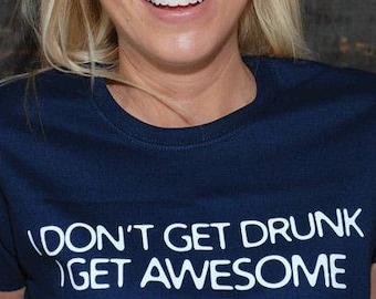 I Don't Get Drunk I Get Awesome ladies t-shirt
