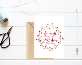 INSTANT DOWNLOAD/Do Small Things With Great Love/5x7 Greeting Card