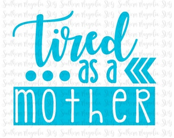 Tired as a Mother - Arrows - Mom - Mom Life - Tribal - Silhouette - Cricut - Cut File - SVG Design - Mommy - Mom - Momma - Girl - Boy