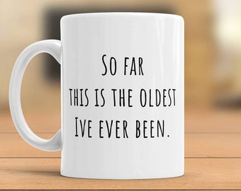Funny Retirement Mug, So Far This is the Oldest I've Ever Been