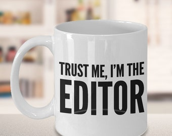 Trust Me, I'm the Editor - Gifts for Editors - Coffee Mug - Magazine Editor - Video Editor - Book Editor