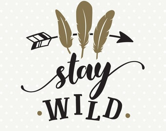 Stay Wild SVG file, SVG Quote file, Tribal Arrow svg, Stay Wild download, Commercial svg file, Decal file, SVG cutting file, Iron on file