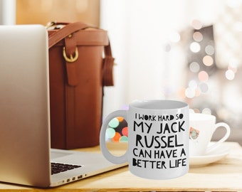 Jack Russell Mug - Funny Jack Russell Coffee Mug - I Work Hard So My Jack Russell Can Have A Better Life - Jack Russell Dog Gifts