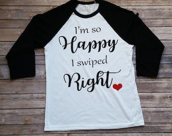 I'm so Happy I Swiped Right - Valentine's Shirt - Tinder Valentine's Shirt