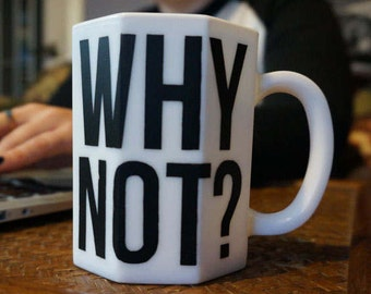 Tasse WHY NOT? / Why not? Mug