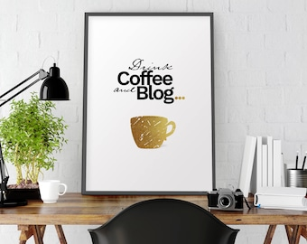 Blog printable, Blog, Drink coffee and blog, blogging, bloggers, blog art, Quote print, Office print, Motivational print, Black and white