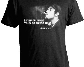 Tom Waits T-Shirt - I Like Beautiful Melodies Telling Me Terrible Things - Tom Waits Tees