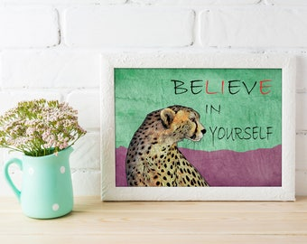 Quote Print / Believe in Yourself / motivational print /inspiration / cheetah print / inspire print / cheetah illustration / Wall Décor